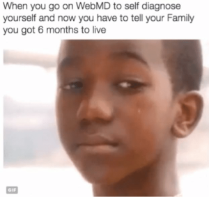 when-you-go-on-webmd-to-self-diagnose-yourself-and-11682451