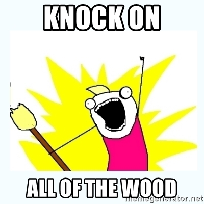 knock-on-all-of-the-wood.jpg